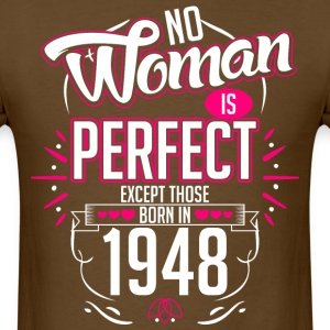 No Woman Is Perfect Except Those Born In 1948 - Men's T-Shirt