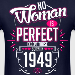 No Woman Is Perfect Except Those Born In 1949 - Men's T-Shirt