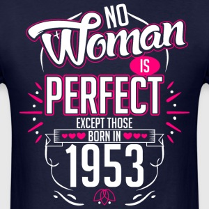 No Woman Is Perfect Except Those Born In 1953 - Men's T-Shirt