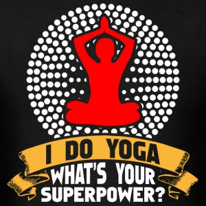 I Do Yoga Whats Your Superpower T-Shirts - Men's T-Shirt