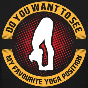 Do You Want To See My Favourite Yoga Position T-Sh - Women's T-Shirt