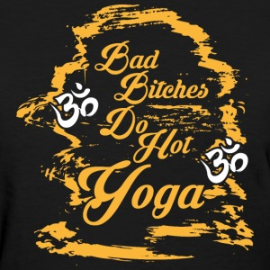 Bad Bitches Do Hot Yoga T-Shirts - Women's T-Shirt
