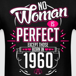 No Woman Is Perfect Except Those Born In 1960 - Men's T-Shirt