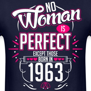 No Woman Is Perfect Except Those Born In 1963 - Men's T-Shirt
