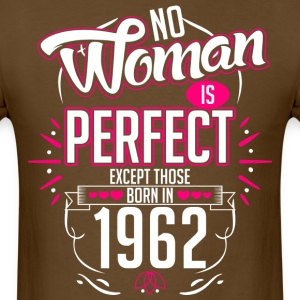 No Woman Is Perfect Except Those Born In 1962 - Men's T-Shirt