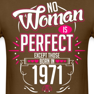 No Woman Is Perfect Except Those Born In 1971 - Men's T-Shirt