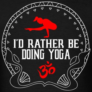 I'd Rather Be Doing Yoga T-Shirts - Men's T-Shirt