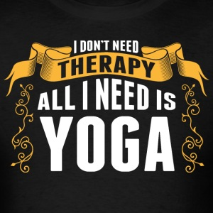 I Dont Need Therapy All I Need Is Yoga T-Shirts - Men's T-Shirt