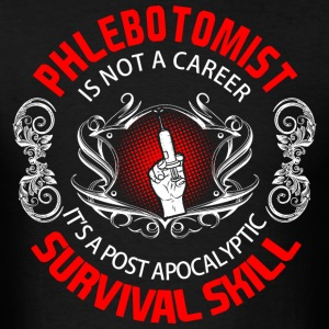 Phlebotomist is not a career it's a post apocalypt - Men's T-Shirt