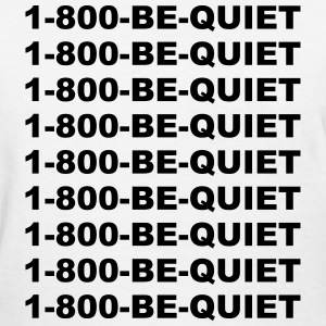 1-800-be-quiet T-Shirts - Women's T-Shirt
