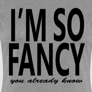 IM SO FANCY T-Shirts - Women's Premium T-Shirt