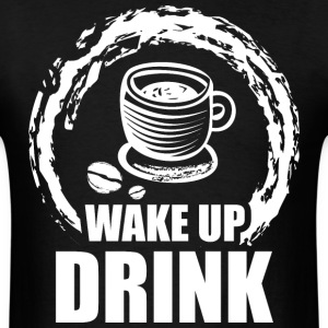 Wake Up Drink T-Shirts - Men's T-Shirt