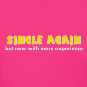 SINGLE AGAIN...but now with more experience - Women's T-Shirt