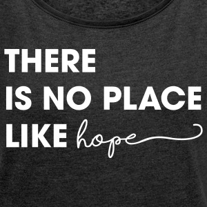 There Is No Place Like Hope T-Shirts - Women´s Roll Cuff T-Shirt