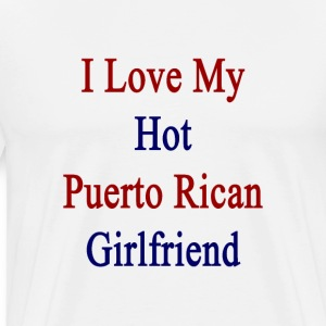 i_love_my_hot_puerto_rican_girlfriend T-Shirts - Men's Premium T-Shirt