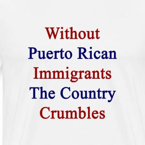 without_puerto_rican_immigrants_the_coun T-Shirts - Men's Premium T-Shirt