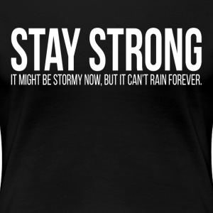STAY STRONG It Might Be Stormy Now Quote T-Shirts - Women's Premium T-Shirt