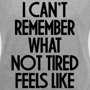 NOT TIRED FEELS LIKE T-Shirts - Women´s Roll Cuff T-Shirt