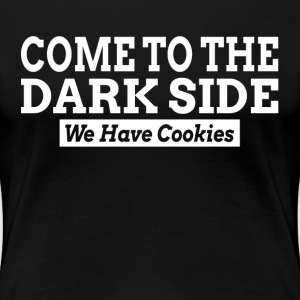 Come To The Dark Side We Have Cookies T-Shirts - Women's Premium T-Shirt