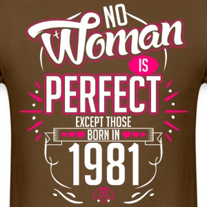 No Woman Is Perfect Except Those Born In 1981 - Men's T-Shirt