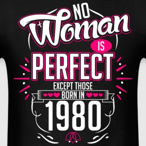 No Woman Is Perfect Except Those Born In 1980 - Men's T-Shirt
