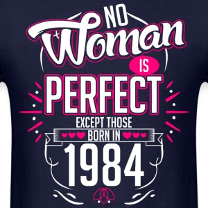 No Woman Is Perfect Except Those Born In 1984 - Men's T-Shirt