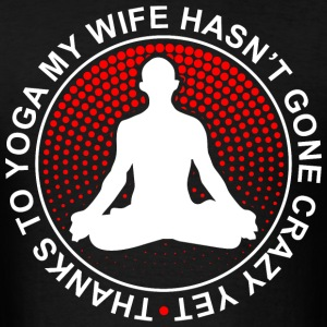 Thanks To Yoga My Wife Hasn't Gone Crazy Yet - Men's T-Shirt