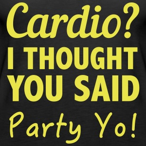 Cardio? I thought you said Party Yo! Tanks - Women's Premium Tank Top