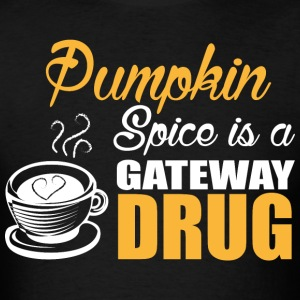 Pumpkin Spice Is A Gateway Drug - Men's T-Shirt