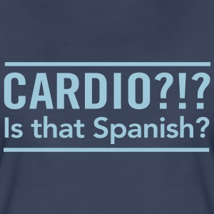 Cardio? Is that Spanish T-Shirts - Women's Premium T-Shirt