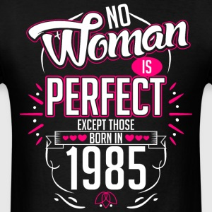 No Woman Is Perfect Except Those Born In 1985 - Men's T-Shirt