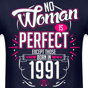 No Woman Is Perfect Except Those Born In 1991 - Men's T-Shirt