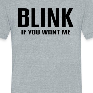 Blink If You Want Me - Unisex Tri-Blend T-Shirt
