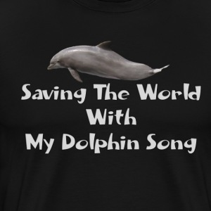 Save The World With Your Dolphin Song - Men's Premium T-Shirt