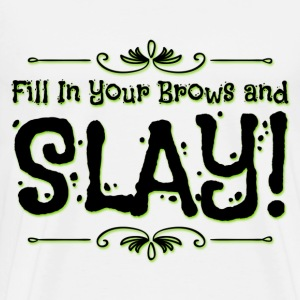 FILL IN YOUR BROWS AND SLAY! - Men's Premium T-Shirt