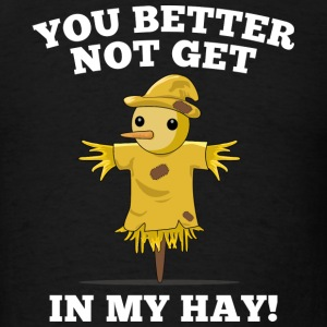 You Better Not Get In My Hay - Men's T-Shirt