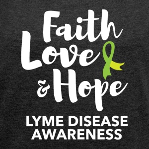 Faith, Love, Hope. Lyme Disease awareness top - Women's Roll Cuff T-Shirt