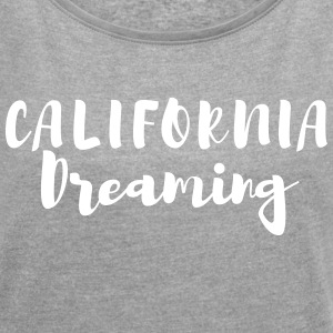 California Dreaming Tshirt - Women´s Rolled Sleeve Boxy T-Shirt