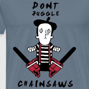 Juggle never with chainsaws T-Shirts - Men's Premium T-Shirt
