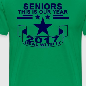 seniors_this_our_year_2017_deal_with_ - Men's Premium T-Shirt