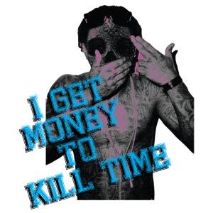 Teeshirt - I Get Money To Kill Time - Wayne part 2