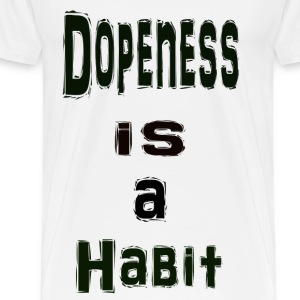 Dopeness Is A Habit Tee - Men's Premium T-Shirt