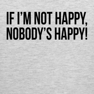 If I'm Not Happy, Nobody's Happy! Sportswear - Men's Premium Tank
