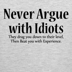 Never Argue With Idiots Sportswear - Men's Premium Tank