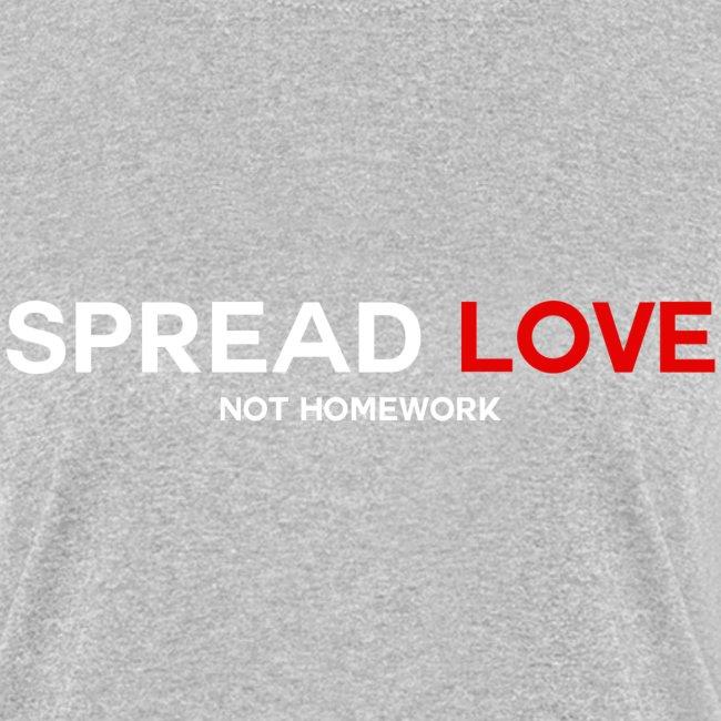 Spread Love Not Homework (Women)