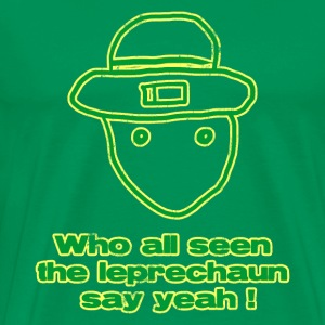 Who all seen the leprechaun? Say yeah - Men's Premium T-Shirt