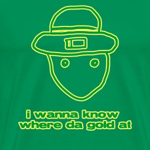 I wanna know where da gold at - Men's Premium T-Shirt