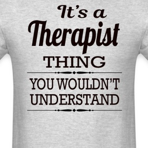 It's A Therapist Thing You Wouldn't Understand - Men's T-Shirt