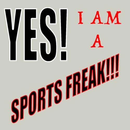 Yes I Am A Sports Freak