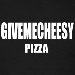 GIVE ME CHEESY PIZZA - FUNNY TSHIRT - Men's T-Shirt